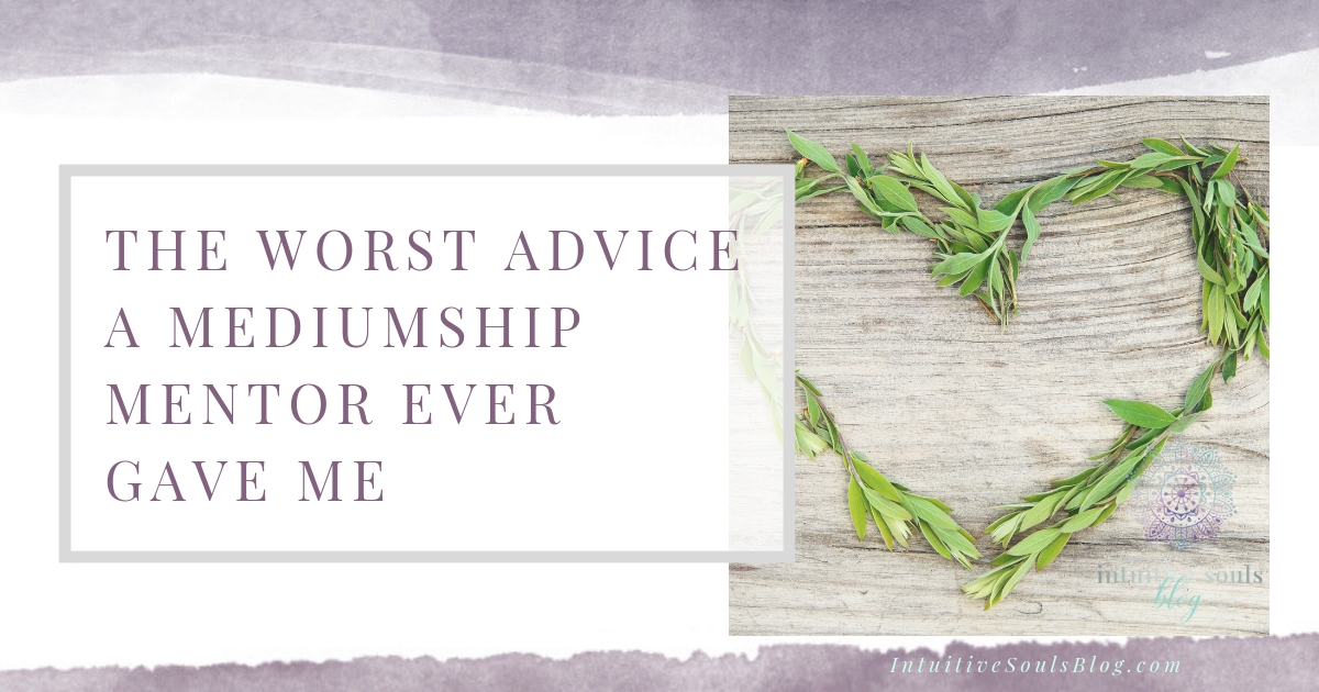 The worst advice a mediumship mentor ever gave me about giving intuitive readings.