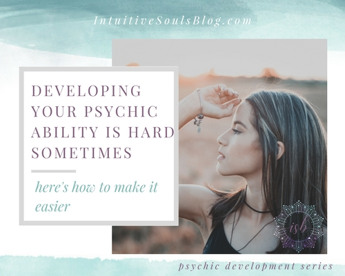 how to work on developing your psychic abilities without all of the overwhelm