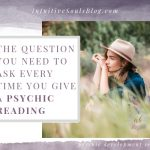 The question you need to ask every time you give a mediumship or psychic reading