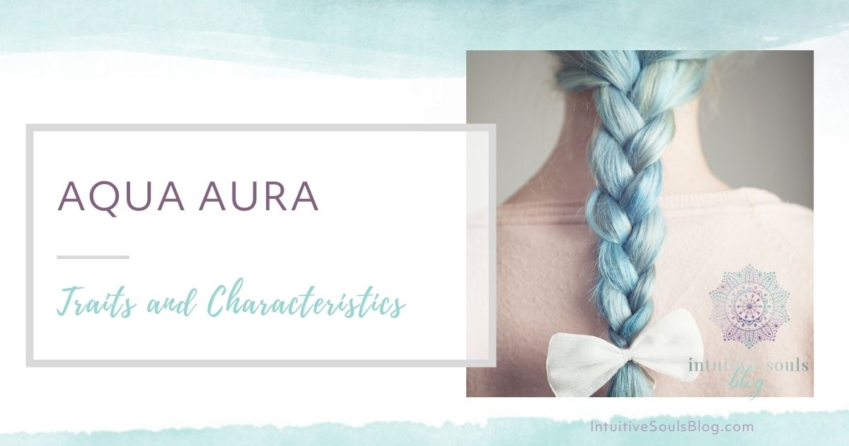 Aqua Aura - Traits and Characteristics - Intuitive Souls Blog