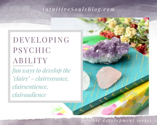 developing psychic ability - super fun and easy ways to develop clairvoyance, clairsentience, and clairaudience
