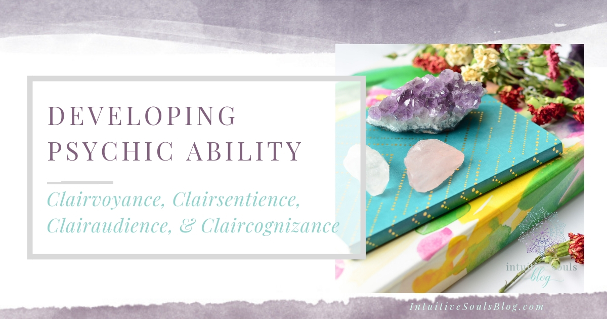 Developing psychic ability, fun and easy ways to develop clairvoyance, clairsentience, clairaudience, and claircognizance