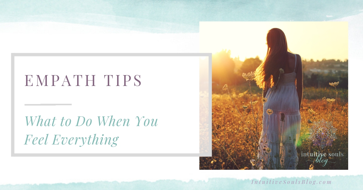 Empath tips - what to do when you feel everyone else's emotions