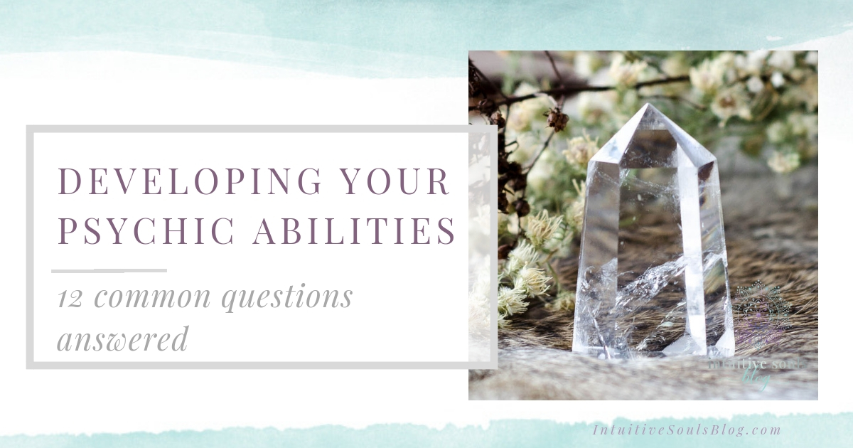 Developing your psychic abilities - 12 common questions answered.