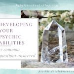 12 questions about developing your psychic abilities answered, including fear, clairvoyance, being an empath, and more!