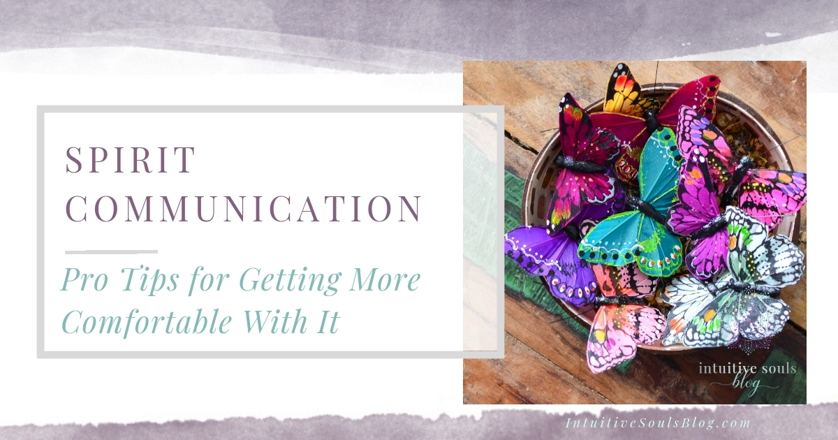 Tips for getting more comfortable with Spirit communication