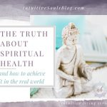 The Truth About Spiritual Health and How to Achieve It in the Real World