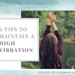 6 Tips to Maintain a High Vibration
