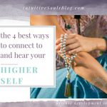 Higher Self – The 4 Best Ways to Connect to, and Hear It