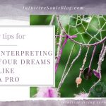 The Meaning of Dreams – 7 Tips for Interpreting Them Like a Pro