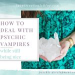 How to Deal with a Psychic Vampire… While Still Being Nice