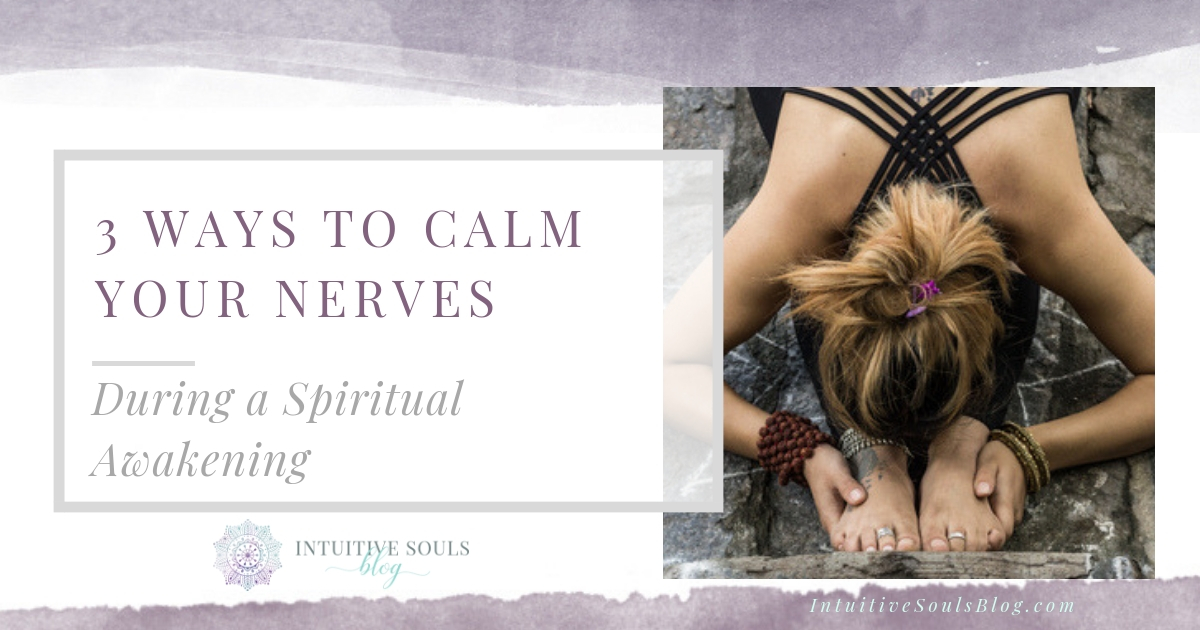 3 ways to calm your nerves while you're on a spiritual path