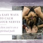 3 Easy Ways to Calm Your Nerves When You're on a Spiritual Path