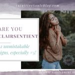Are You Clairsentient? 12 Unmistakable Signs (especially #5!)