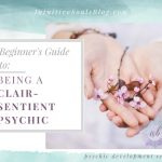 Clairsentient Psychic – Beginner's Guide (seriously, everything you need to know!)
