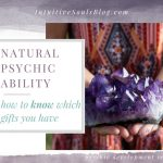 Natural Psychic Ability – How to Know Which Gifts You Have