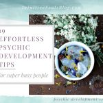 19 Effortless Psychic Development Tips for People Who Are Super Busy