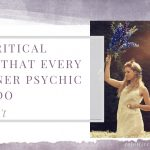 The Critical Thing That EVERY Beginner Psychic Must Do (But Doesn't)