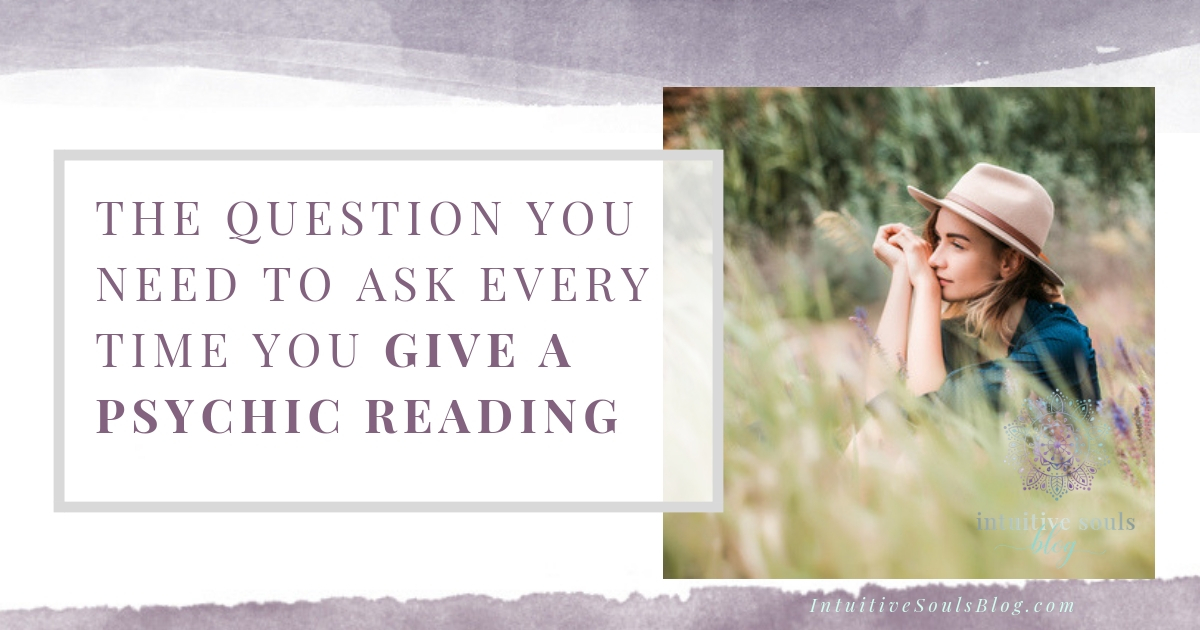 The question you need to ask every time you give a psychic reading